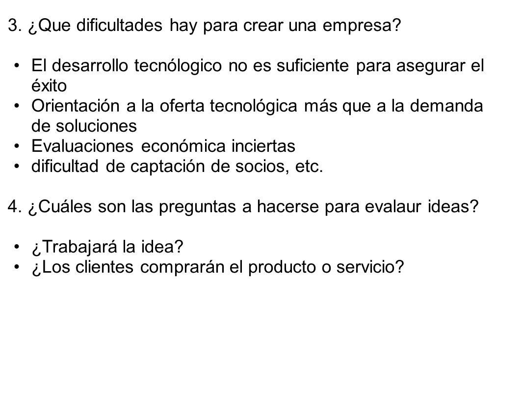 3. ¿Que dificultades hay para crear una empresa? El desarrollo tecnólogico no es suficiente para asegurar el éxito Orientación a la oferta tecnológica