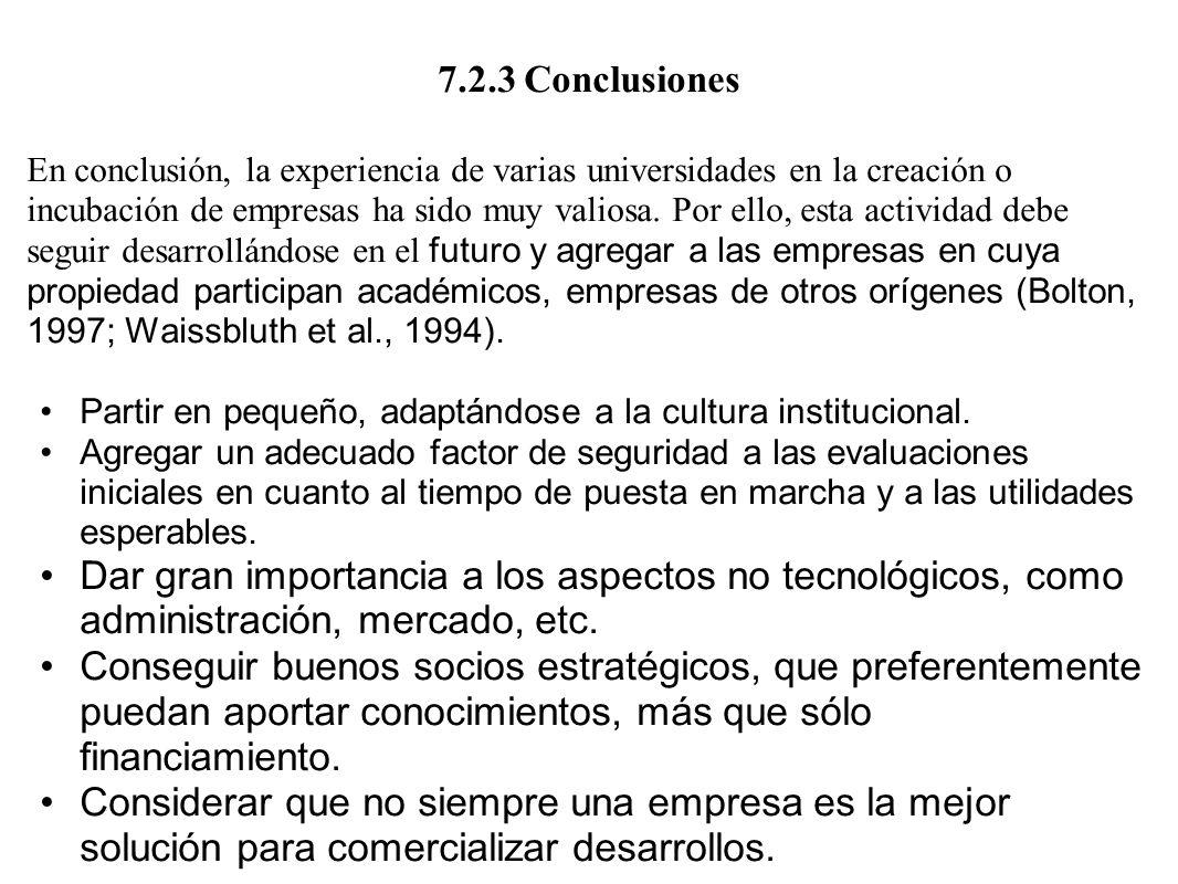 7.2.3 Conclusiones En conclusión, la experiencia de varias universidades en la creación o incubación de empresas ha sido muy valiosa. Por ello, esta a