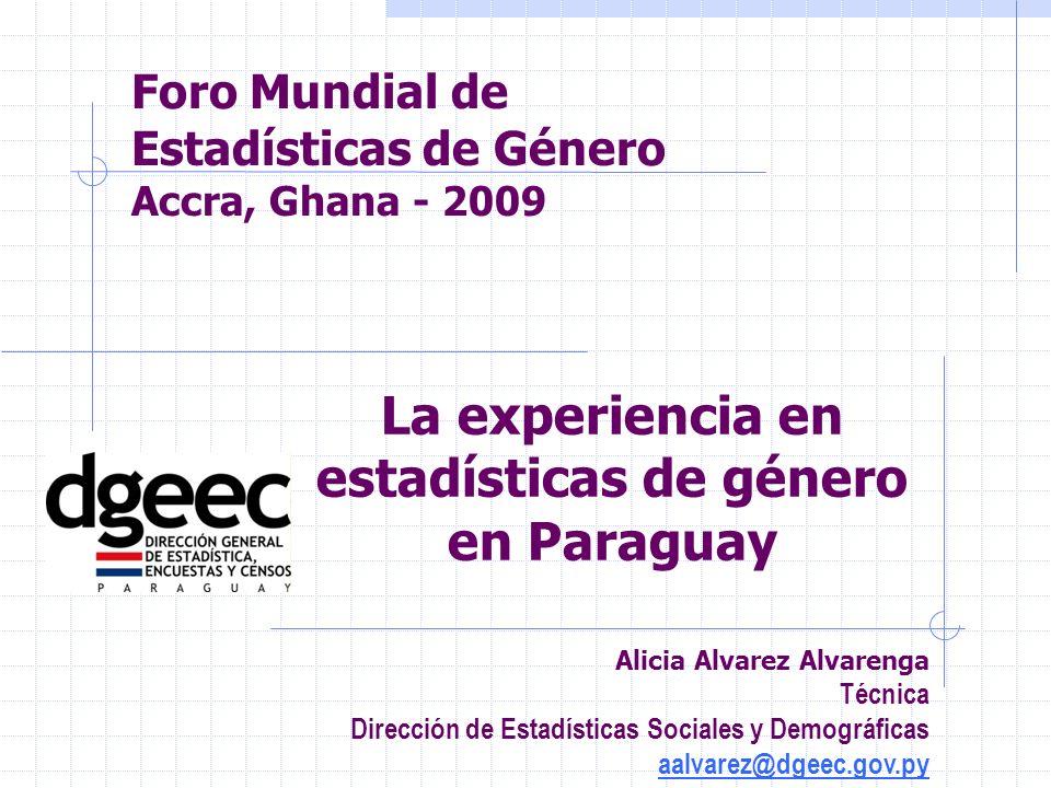 Foro Mundial de Estadísticas de Género Accra, Ghana - 2009 Alicia Alvarez Alvarenga Técnica Dirección de Estadísticas Sociales y Demográficas aalvarez