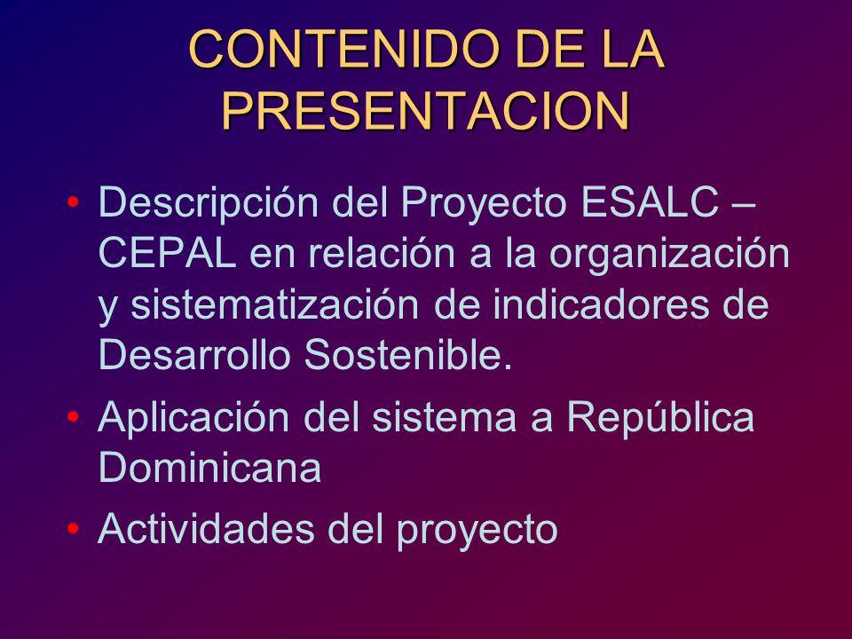 CONTENIDO DE LA PRESENTACION Descripción del Proyecto ESALC – CEPAL en relación a la organización y sistematización de indicadores de Desarrollo Soste