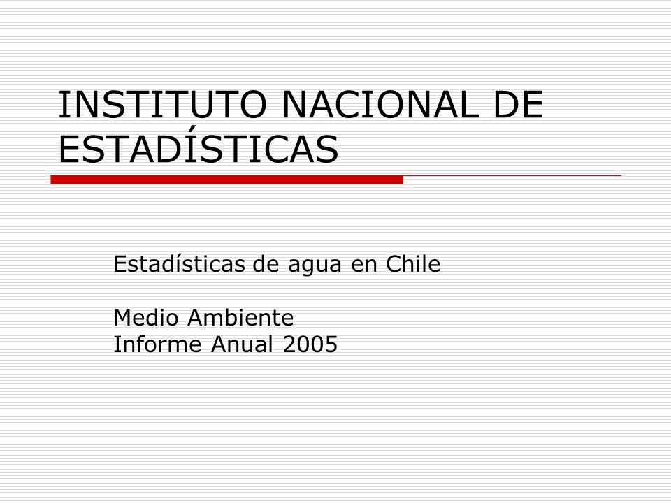 INSTITUTO NACIONAL DE ESTADÍSTICAS Estadísticas de agua en Chile Medio Ambiente Informe Anual 2005