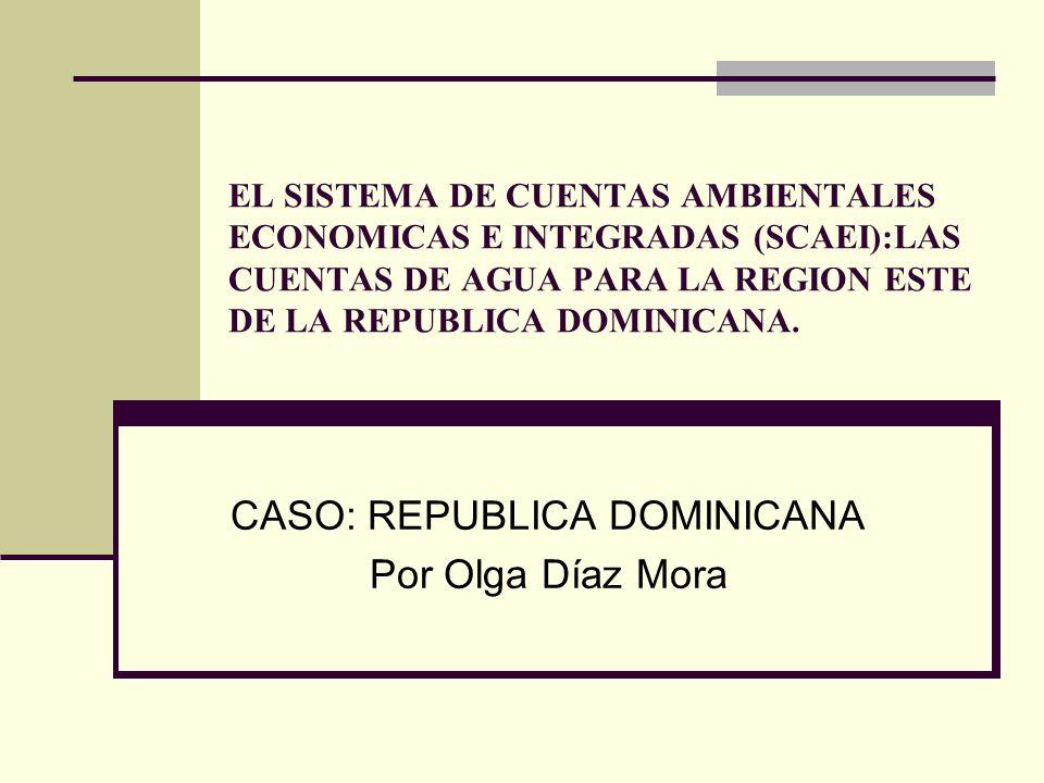 EL SISTEMA DE CUENTAS AMBIENTALES ECONOMICAS E INTEGRADAS (SCAEI):LAS CUENTAS DE AGUA PARA LA REGION ESTE DE LA REPUBLICA DOMINICANA. CASO: REPUBLICA