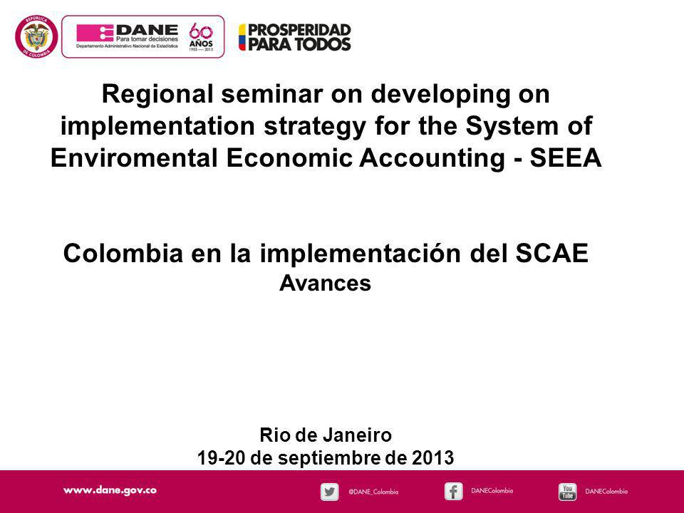 Regional seminar on developing on implementation strategy for the System of Enviromental Economic Accounting - SEEA Colombia en la implementación del