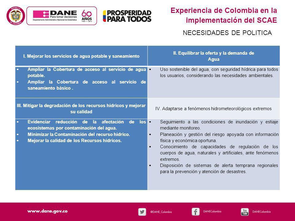 Experiencia de Colombia en la implementación del SCAE NECESIDADES DE POLITICA I. Mejorar los servicios de agua potable y saneamiento II. Equilibrar la