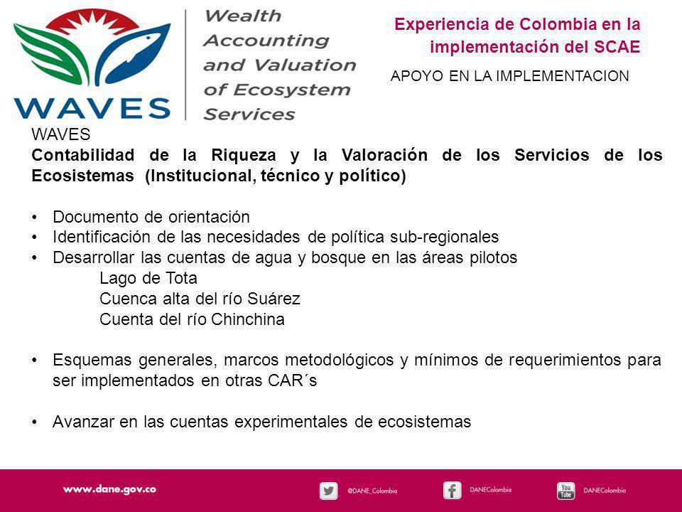 Experiencia de Colombia en la implementación del SCAE APOYO EN LA IMPLEMENTACION WAVES Contabilidad de la Riqueza y la Valoración de los Servicios de