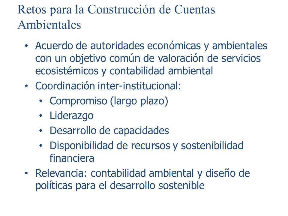 Retos para la Construcción de Cuentas Ambientales Acuerdo de autoridades económicas y ambientales con un objetivo común de valoración de servicios eco