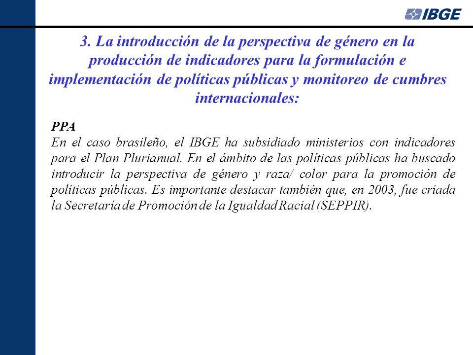 PPA En el caso brasileño, el IBGE ha subsidiado ministerios con indicadores para el Plan Plurianual. En el ámbito de las políticas públicas ha buscado