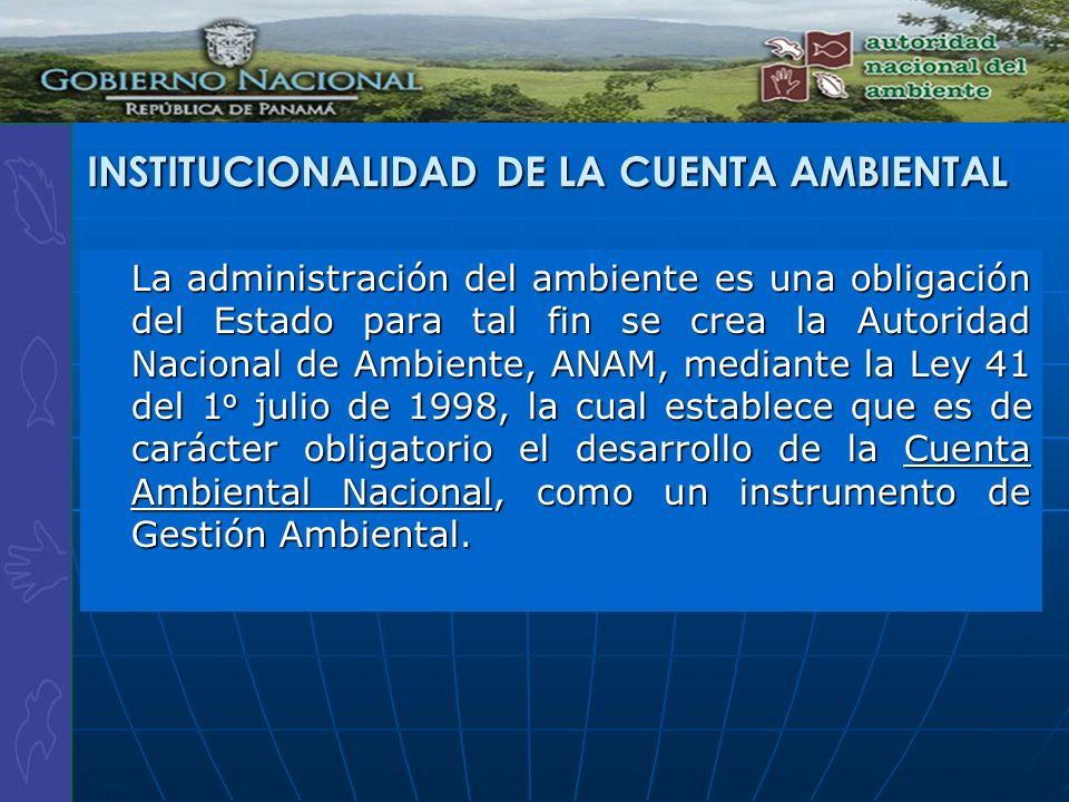 INSTITUCIONALIDAD DE LA CUENTA AMBIENTAL La administración del ambiente es una obligación del Estado para tal fin se crea la Autoridad Nacional de Amb