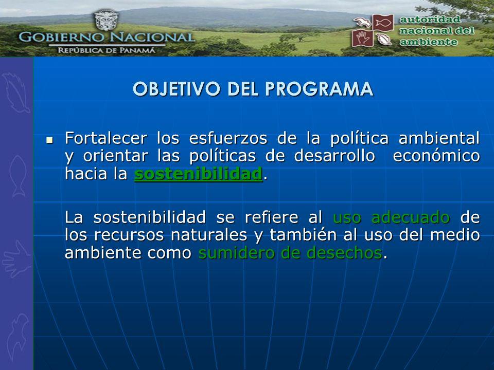 OBJETIVO DEL PROGRAMA Fortalecer los esfuerzos de la política ambiental y orientar las políticas de desarrollo económico hacia la sostenibilidad. Fort