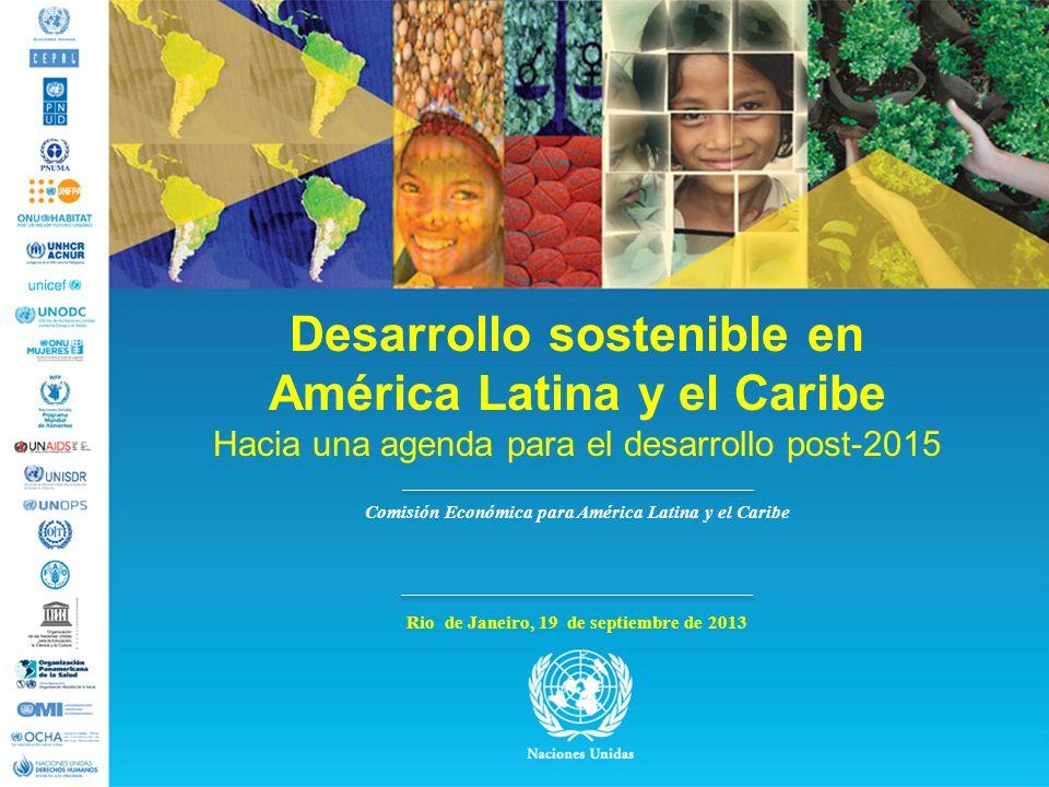 Desarrollo sostenible en América Latina y el Caribe Hacia una agenda para el desarrollo post-2015 Rio de Janeiro, 19 de septiembre de 2013 Comisión Ec