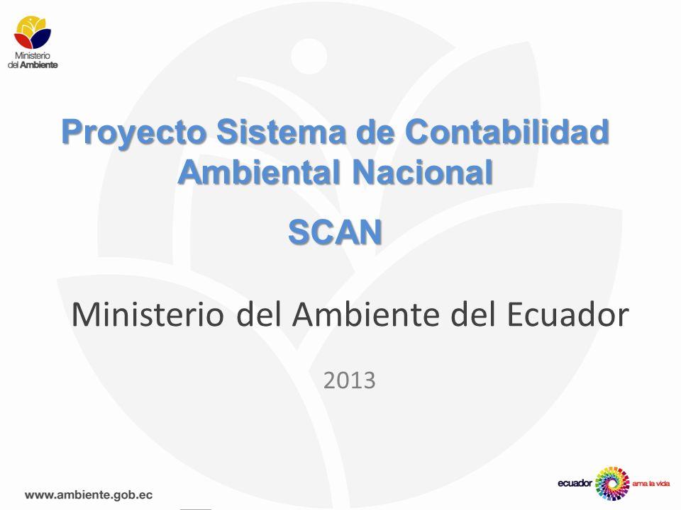 Proyecto Sistema de Contabilidad Ambiental Nacional SCAN Ministerio del Ambiente del Ecuador 2013