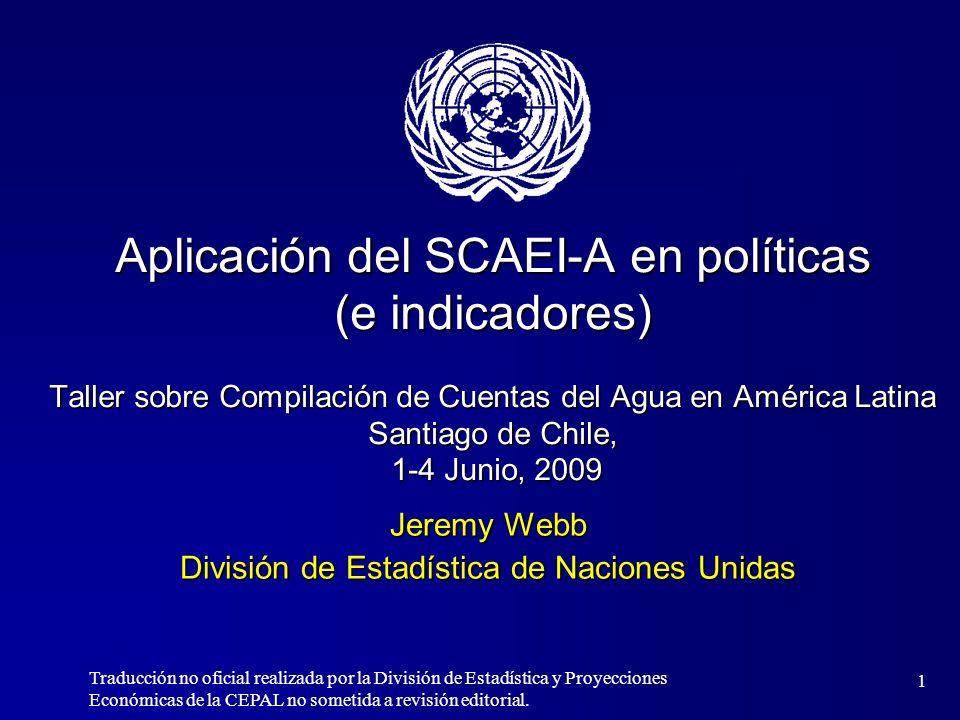 1 Aplicación del SCAEI-A en políticas (e indicadores) Taller sobre Compilación de Cuentas del Agua en América Latina Santiago de Chile, 1-4 Junio, 200