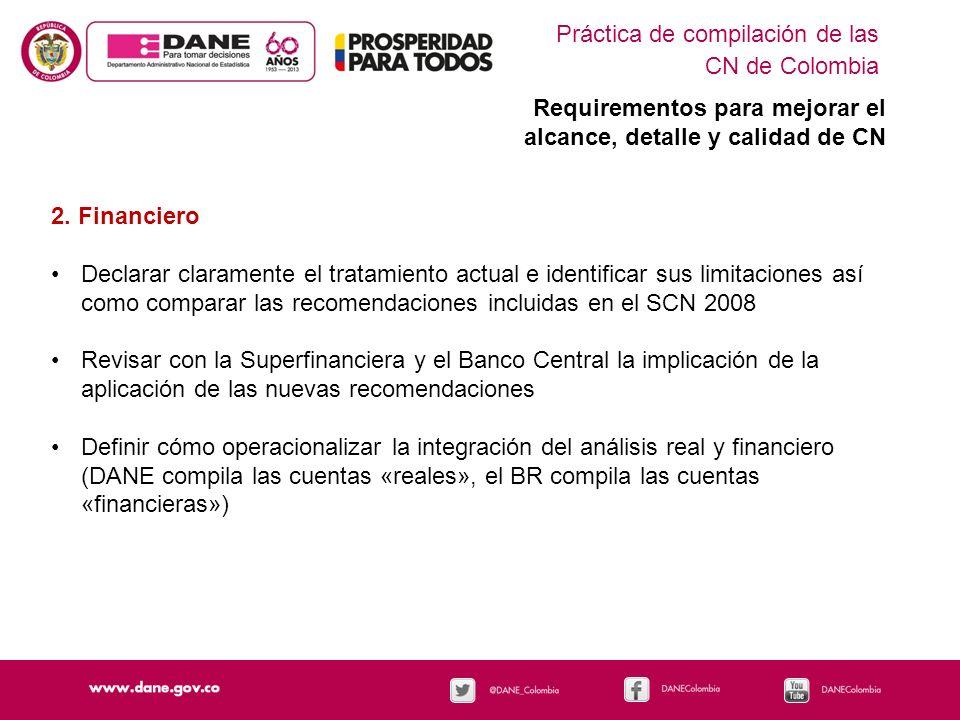 Práctica de compilación de las CN de Colombia Requirementos para mejorar el alcance, detalle y calidad de CN 2. Financiero Declarar claramente el trat