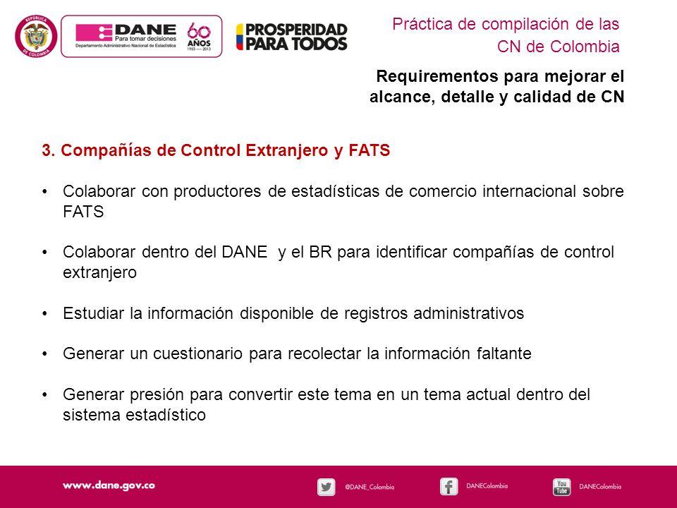 Práctica de compilación de las CN de Colombia Requirementos para mejorar el alcance, detalle y calidad de CN 3. Compañías de Control Extranjero y FATS