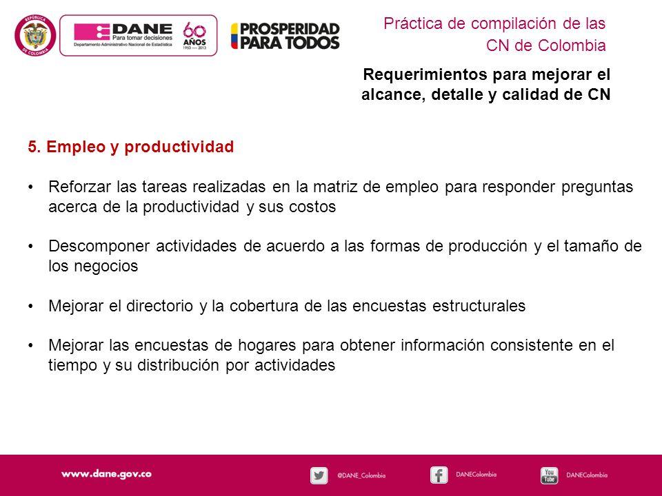 Práctica de compilación de las CN de Colombia Requerimientos para mejorar el alcance, detalle y calidad de CN 5. Empleo y productividad Reforzar las t