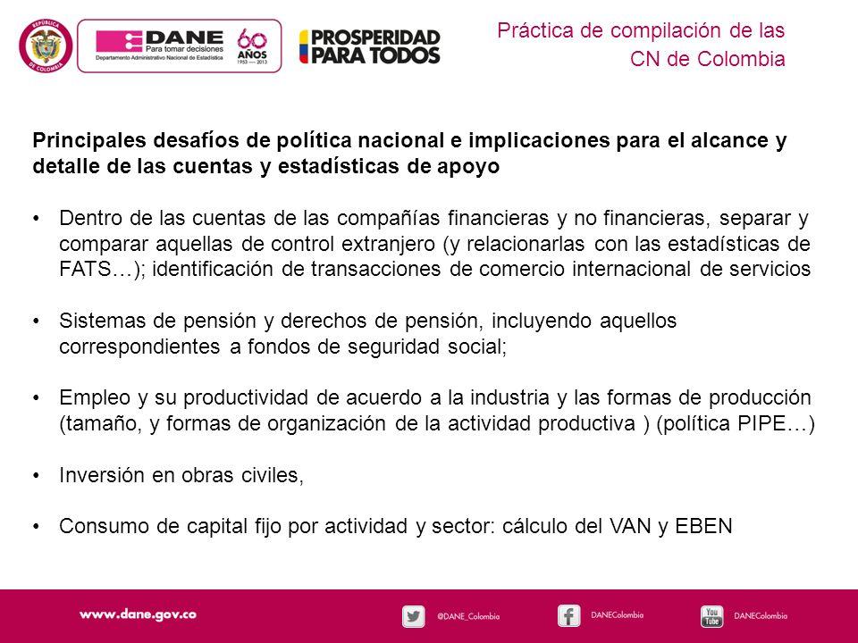 Práctica de compilación de las CN de Colombia Principales desafíos de política nacional e implicaciones para el alcance y detalle de las cuentas y est