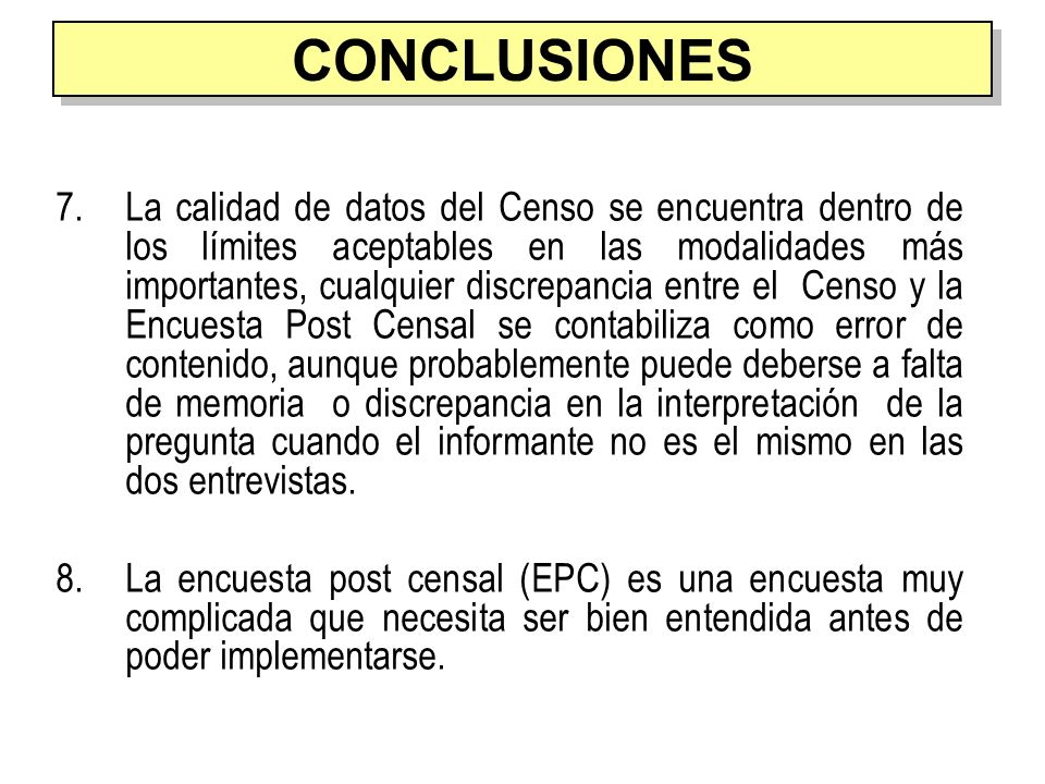 7.La calidad de datos del Censo se encuentra dentro de los límites aceptables en las modalidades más importantes, cualquier discrepancia entre el Cens