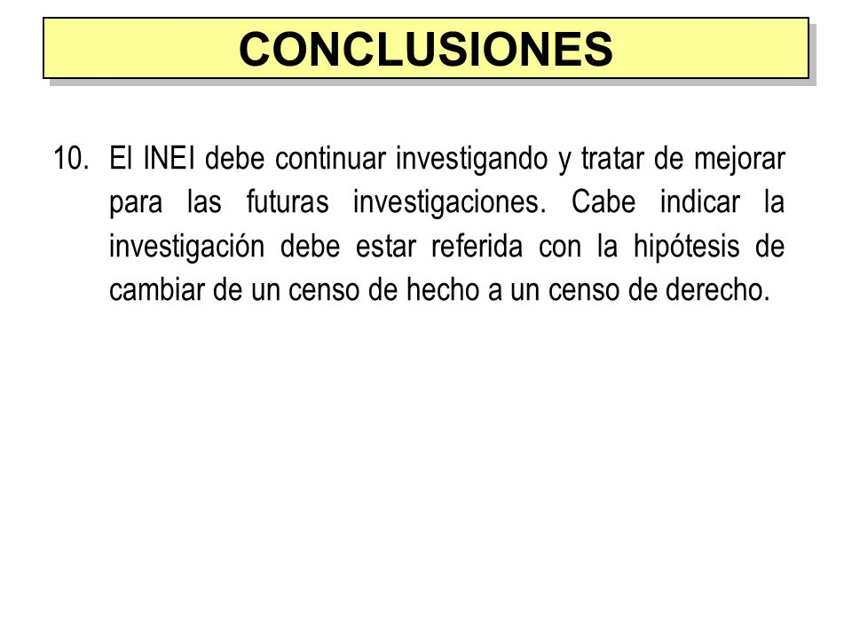 10.El INEI debe continuar investigando y tratar de mejorar para las futuras investigaciones. Cabe indicar la investigación debe estar referida con la