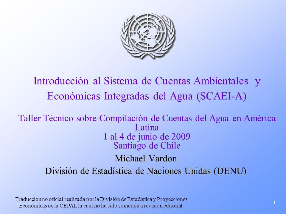 1 Introducción al Sistema de Cuentas Ambientales y Económicas Integradas del Agua (SCAEI-A) Taller Técnico sobre Compilación de Cuentas del Agua en Am