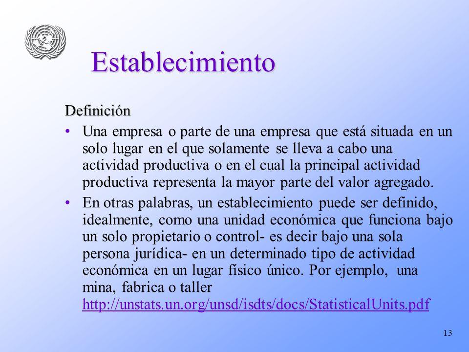 13 Establecimiento Definición Una empresa o parte de una empresa que está situada en un solo lugar en el que solamente se lleva a cabo una actividad p