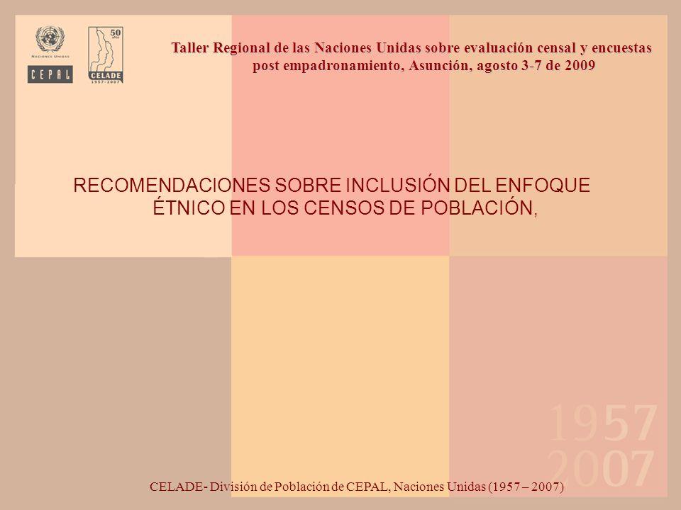 RECOMENDACIONES SOBRE INCLUSIÓN DEL ENFOQUE ÉTNICO EN LOS CENSOS DE POBLACIÓN, CELADE- División de Población de CEPAL, Naciones Unidas (1957 – 2007) T