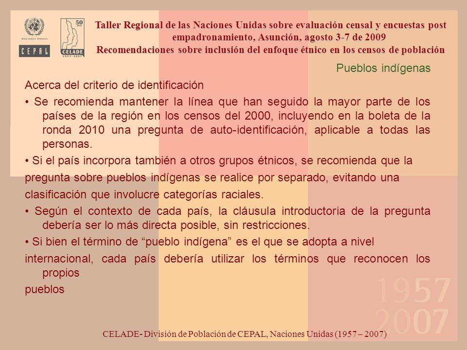 Pueblos indígenas Acerca del criterio de identificación Se recomienda mantener la línea que han seguido la mayor parte de los países de la región en l
