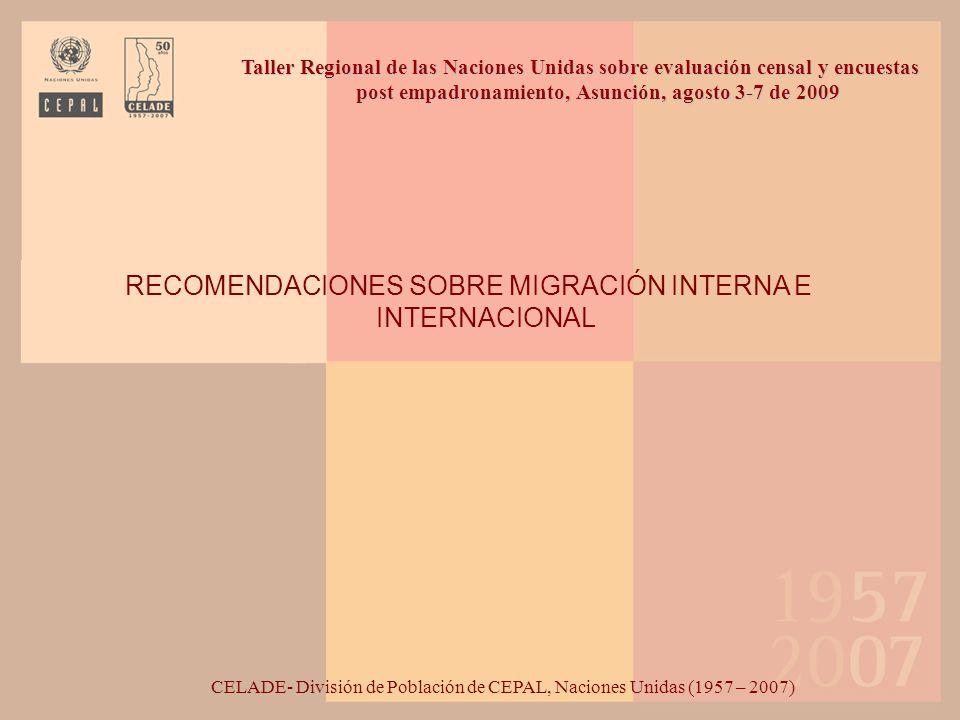 RECOMENDACIONES SOBRE MIGRACIÓN INTERNA E INTERNACIONAL CELADE- División de Población de CEPAL, Naciones Unidas (1957 – 2007) Taller Regional de las N