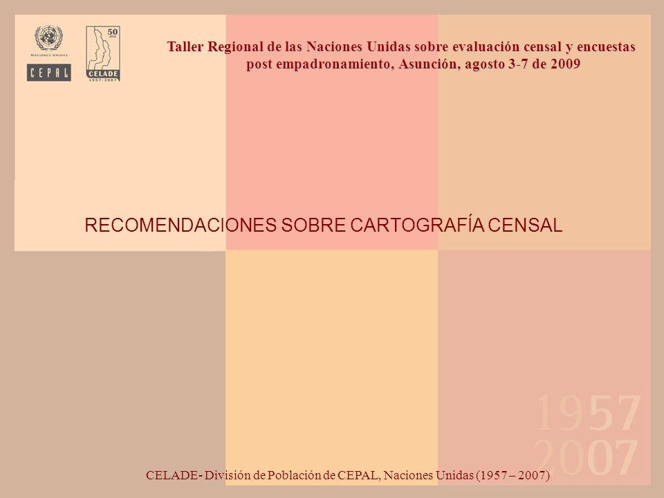 RECOMENDACIONES SOBRE CARTOGRAFÍA CENSAL CELADE- División de Población de CEPAL, Naciones Unidas (1957 – 2007) Taller Regional de las Naciones Unidas