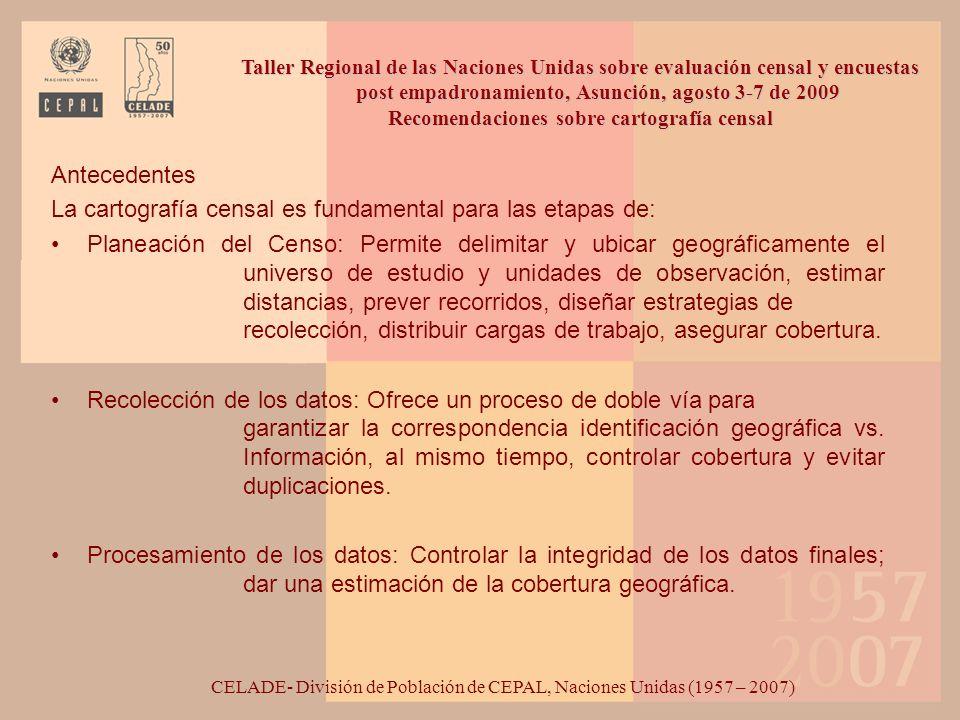 CELADE- División de Población de CEPAL, Naciones Unidas (1957 – 2007) Taller Regional de las Naciones Unidas sobre evaluación censal y encuestas post empadronamiento, Asunción, agosto 3-7 de 2009 RECOMENDACIONES SOBRE EVALUACIÓN DE COBERTURA CENSAL