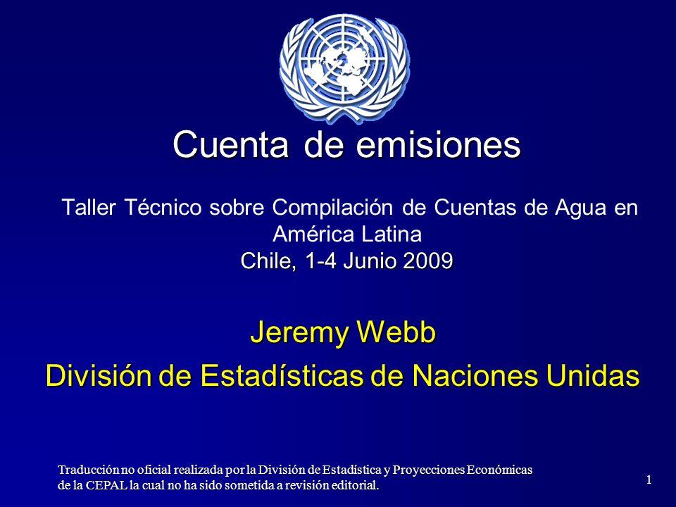 1 Cuenta de emisiones Chile, 1-4 Junio 2009 Cuenta de emisiones Taller Técnico sobre Compilación de Cuentas de Agua en América Latina Chile, 1-4 Junio
