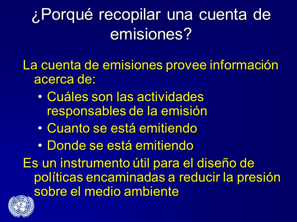 ¿Porqué recopilar una cuenta de emisiones? La cuenta de emisiones provee información acerca de: Cuáles son las actividades responsables de la emisiónC