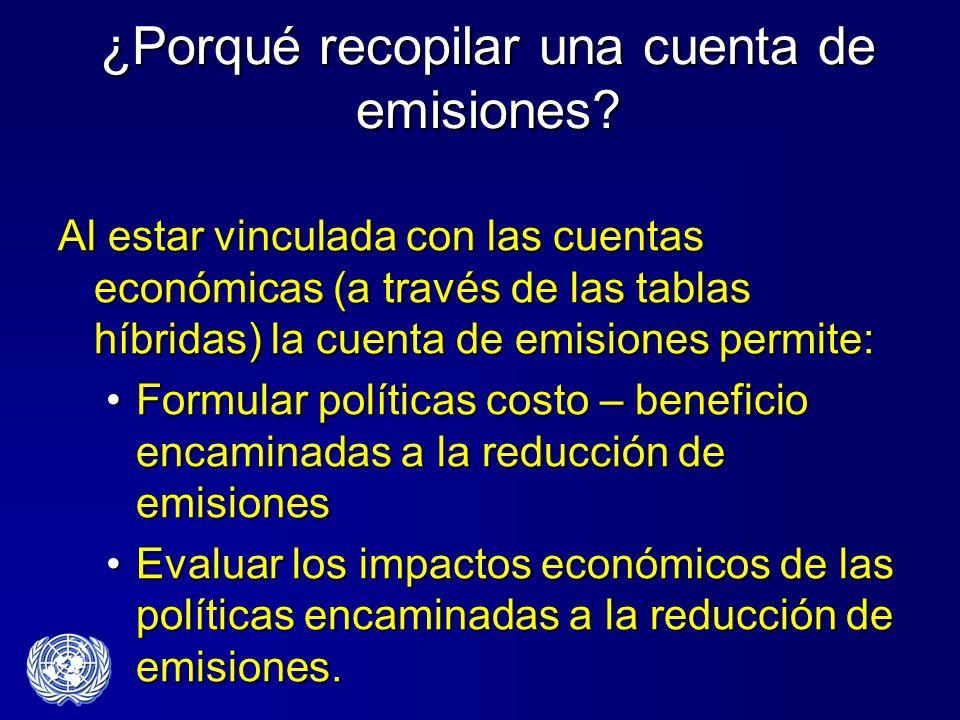 ¿Porqué recopilar una cuenta de emisiones? Al estar vinculada con las cuentas económicas (a través de las tablas híbridas) la cuenta de emisiones perm