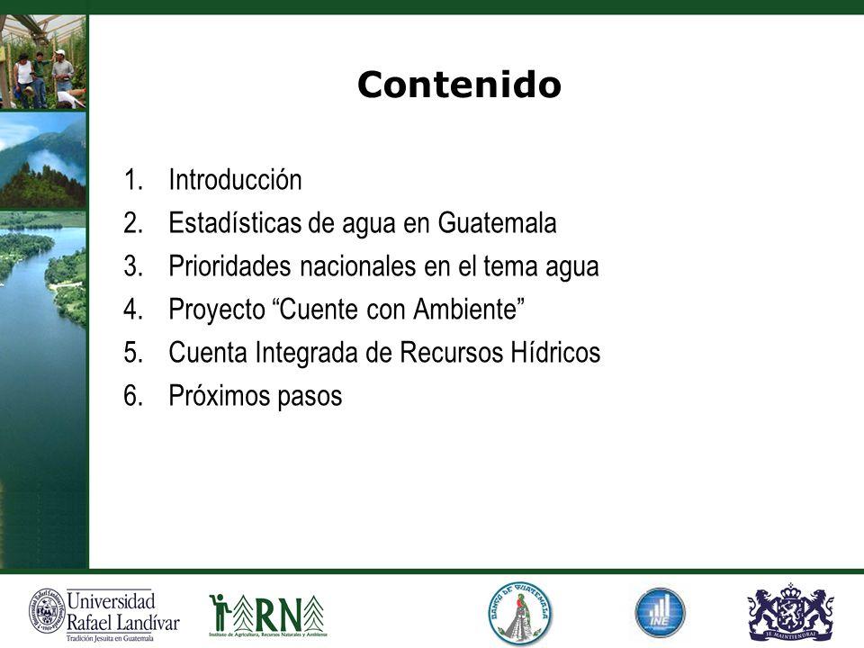 Contenido 1.Introducción 2.Estadísticas de agua en Guatemala 3.Prioridades nacionales en el tema agua 4.Proyecto Cuente con Ambiente 5.Cuenta Integrad