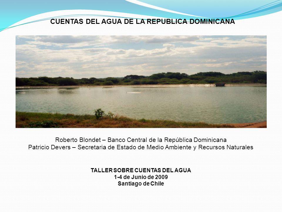 CUENTAS DEL AGUA DE LA REPUBLICA DOMINICANA TALLER SOBRE CUENTAS DEL AGUA 1-4 de Junio de 2009 Santiago de Chile Roberto Blondet – Banco Central de la