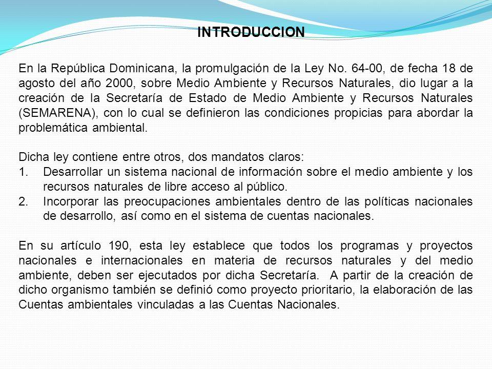 INTRODUCCION En la República Dominicana, la promulgación de la Ley No. 64-00, de fecha 18 de agosto del año 2000, sobre Medio Ambiente y Recursos Natu