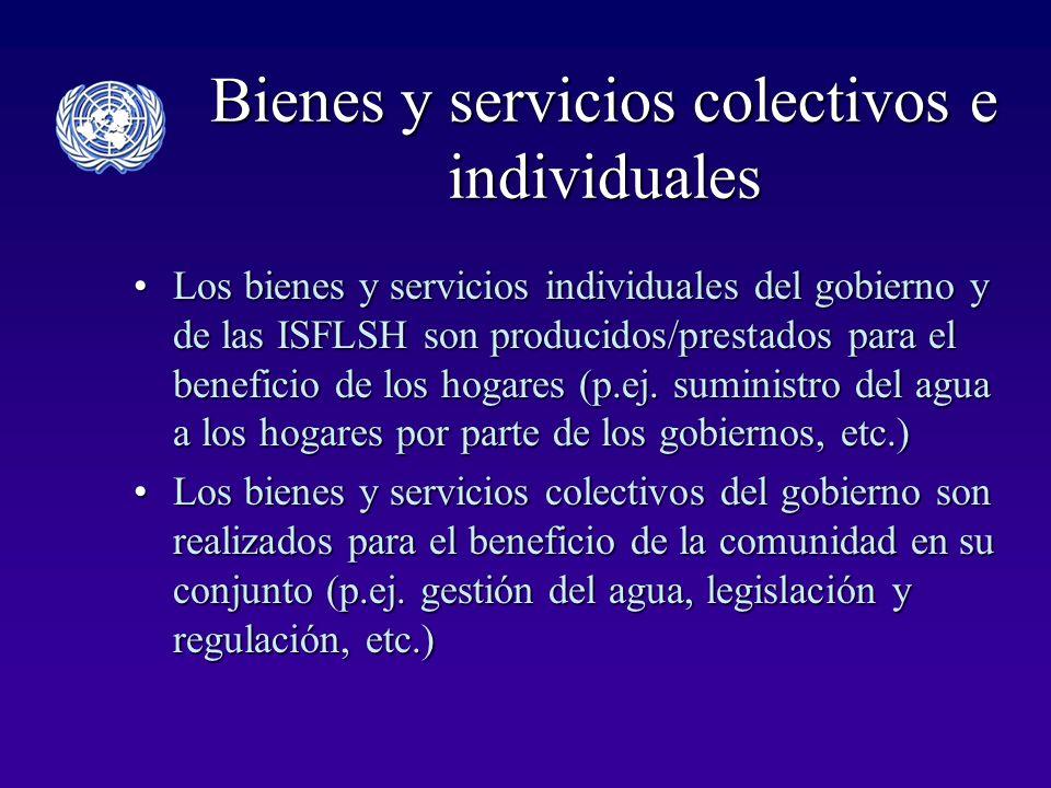 Bienes y servicios colectivos e individuales Los bienes y servicios individuales del gobierno y de las ISFLSH son producidos/prestados para el beneficio de los hogares (p.ej.