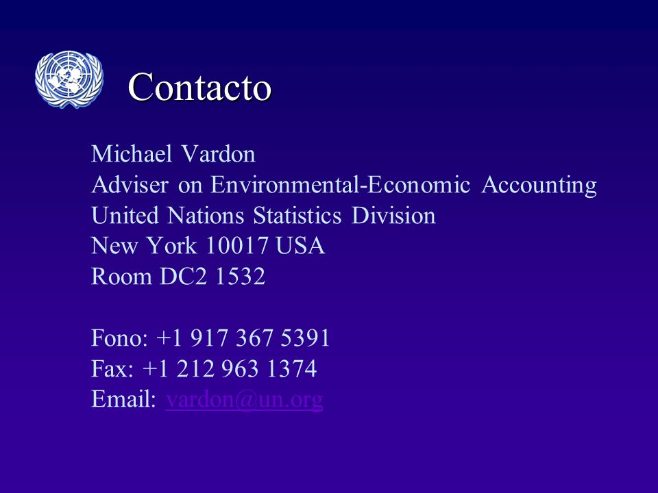 Contacto Michael Vardon Adviser on Environmental-Economic Accounting United Nations Statistics Division New York 10017 USA Room DC2 1532 Fono: +1 917 367 5391 Fax: +1 212 963 1374 Email: vardon@un.orgvardon@un.org