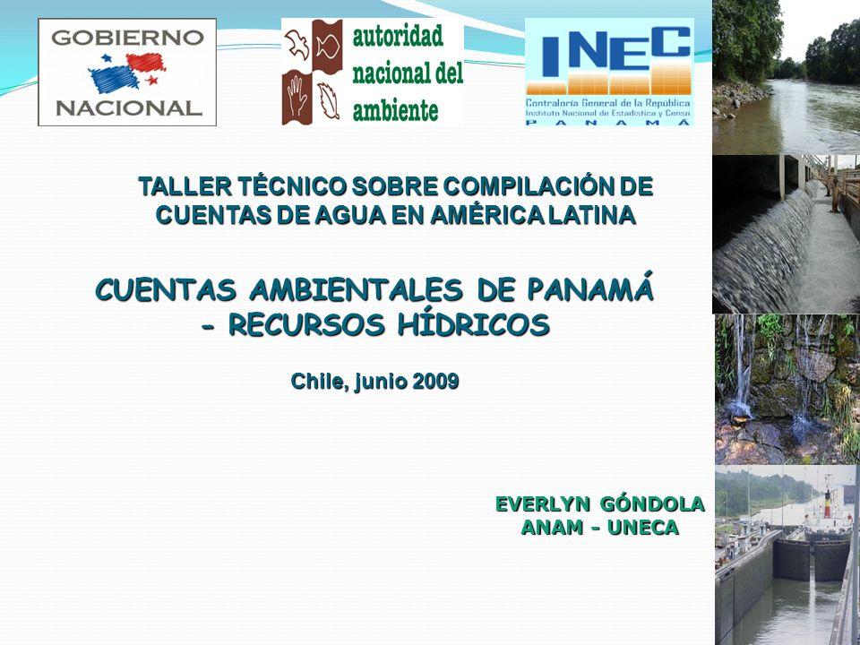 EVERLYN GÓNDOLA ANAM - UNECA CUENTAS AMBIENTALES DE PANAMÁ - RECURSOS HÍDRICOS Chile, junio 2009 TALLER TÉCNICO SOBRE COMPILACIÓN DE CUENTAS DE AGUA EN AMÉRICA LATINA