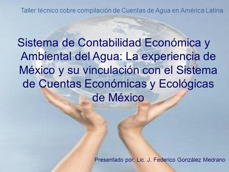 Sistema de Contabilidad Económica y Ambiental del Agua: La experiencia de México y su vinculación con el Sistema de Cuentas Económicas y Ecológicas de