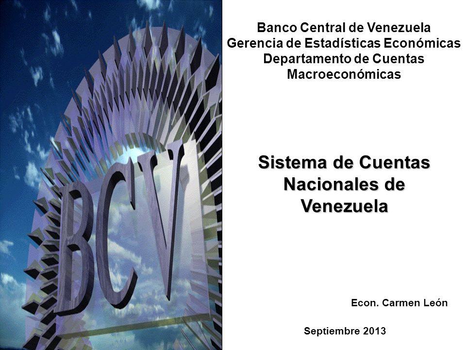 Banco Central de Venezuela Gerencia de Estadísticas Económicas Departamento de Cuentas Macroeconómicas Sistema de Cuentas Nacionales de Venezuela Sept