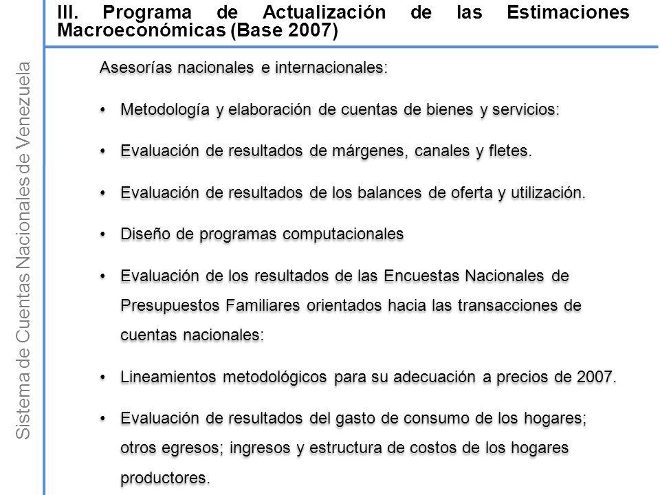 Sistema de Cuentas Nacionales de Venezuela III. Programa de Actualización de las Estimaciones Macroeconómicas (Base 2007) Asesorías nacionales e inter