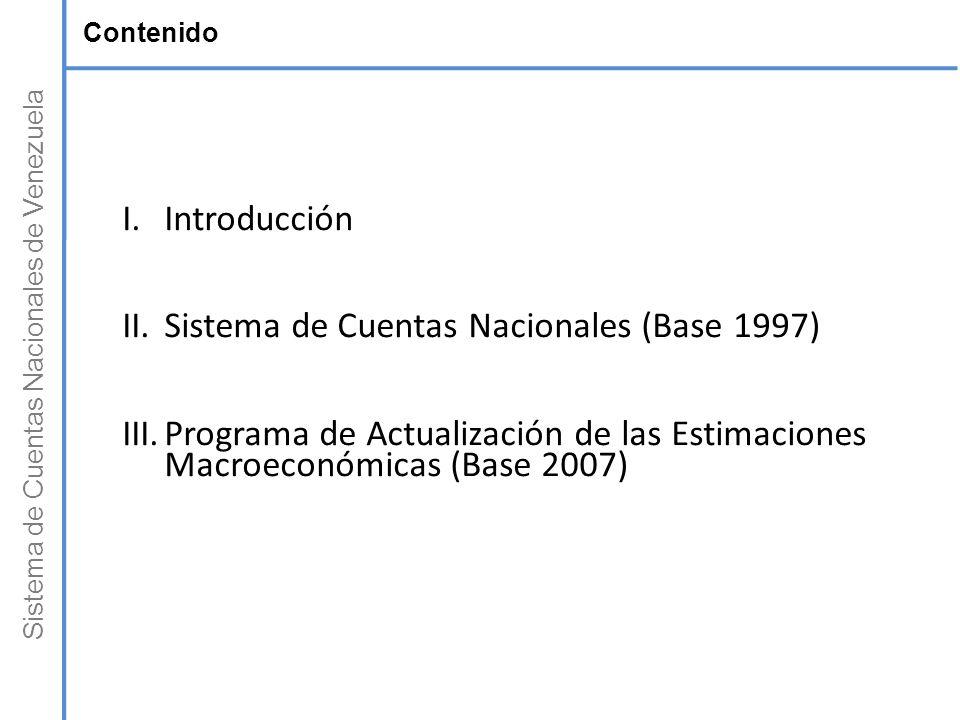 Sistema de Cuentas Nacionales de Venezuela Contenido I.Introducción II.Sistema de Cuentas Nacionales (Base 1997) III.Programa de Actualización de las