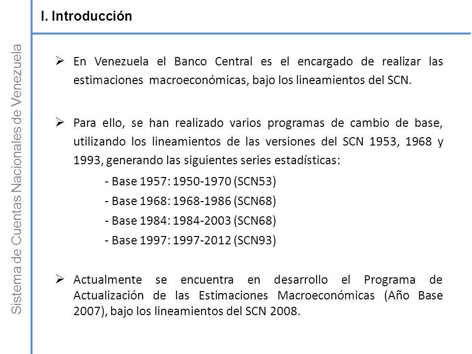 Sistema de Cuentas Nacionales de Venezuela En Venezuela el Banco Central es el encargado de realizar las estimaciones macroeconómicas, bajo los lineam