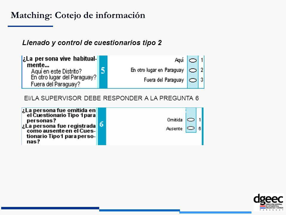 Matching: Cotejo de información Llenado y control de cuestionarios tipo 2 El/LA SUPERVISOR DEBE RESPONDER A LA PREGUNTA 6