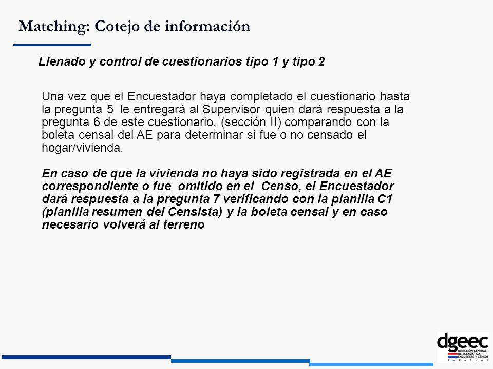 Matching: Cotejo de información Llenado y control de cuestionarios tipo 1 y tipo 2 Una vez que el Encuestador haya completado el cuestionario hasta la
