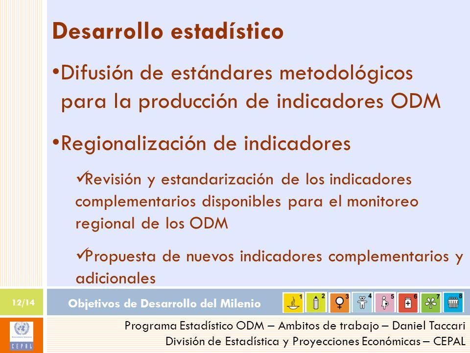 Objetivos de Desarrollo del Milenio 12/14 Programa Estadístico ODM – Ambitos de trabajo – Daniel Taccari División de Estadística y Proyecciones Económ