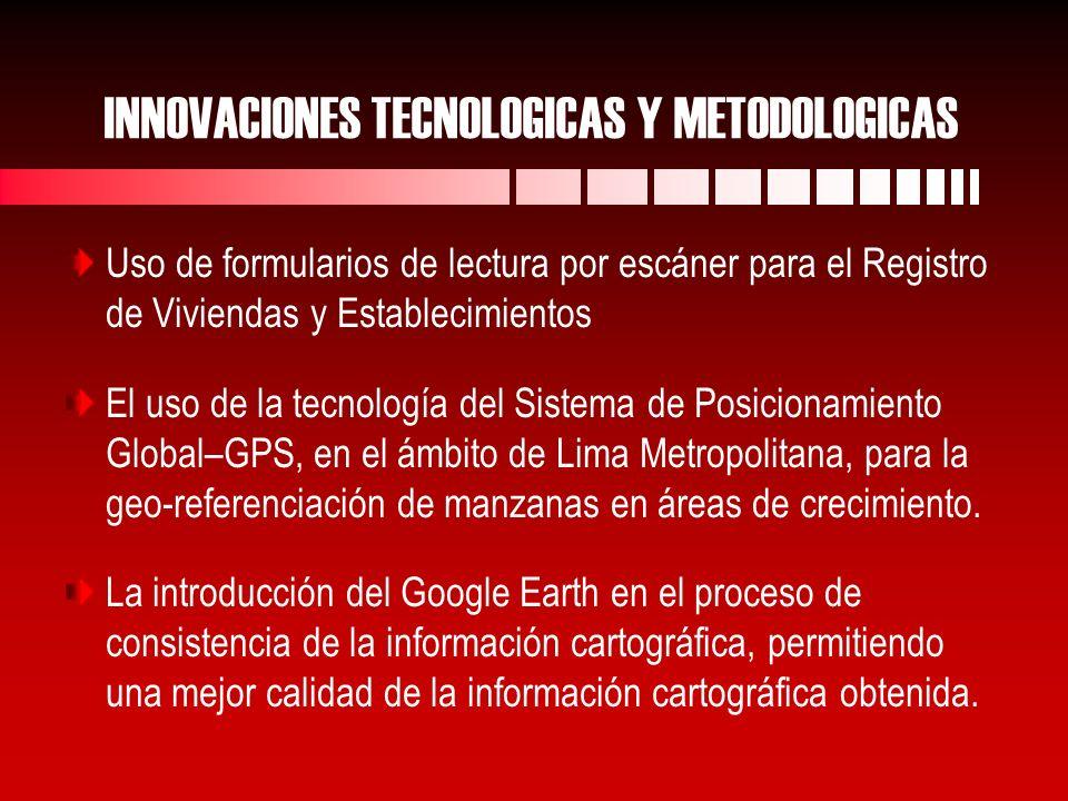 INNOVACIONES TECNOLOGICAS Y METODOLOGICAS Uso de formularios de lectura por escáner para el Registro de Viviendas y Establecimientos El uso de la tecnología del Sistema de Posicionamiento Global–GPS, en el ámbito de Lima Metropolitana, para la geo-referenciación de manzanas en áreas de crecimiento.