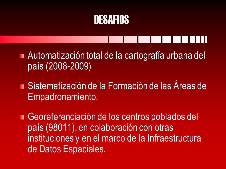 DESAFIOS Automatización total de la cartografía urbana del país (2008-2009) Sistematización de la Formación de las Áreas de Empadronamiento.