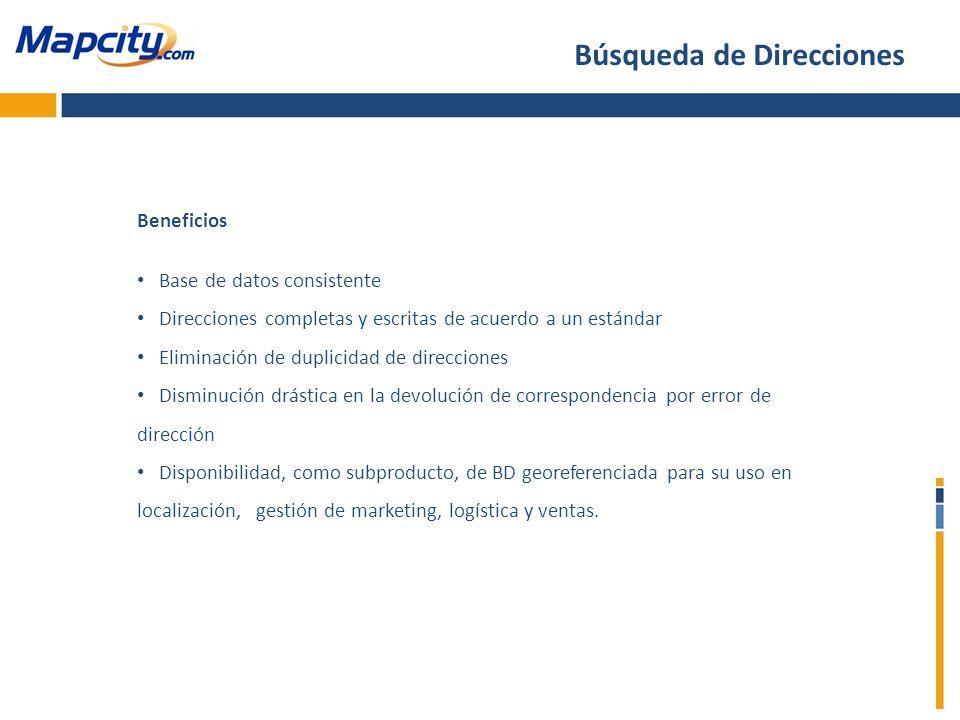 Beneficios Base de datos consistente Direcciones completas y escritas de acuerdo a un estándar Eliminación de duplicidad de direcciones Disminución dr