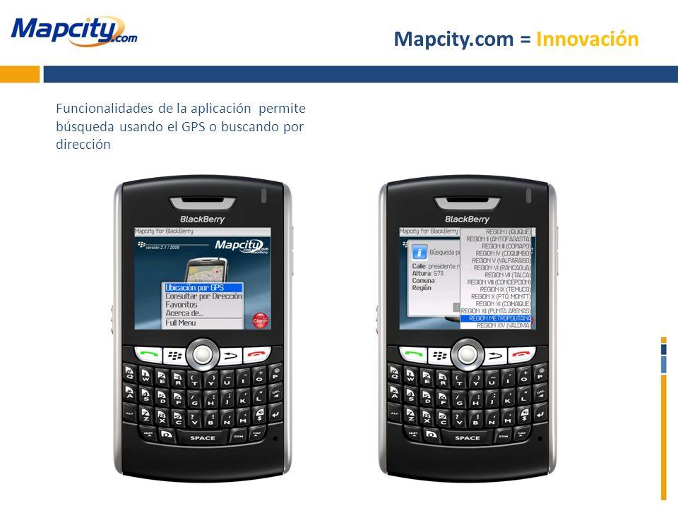 Mapcity.com = Innovación Funcionalidades de la aplicación permite búsqueda usando el GPS o buscando por dirección